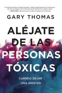 Aléjate de las personas tóxicas -  - Thomas, Gary L.