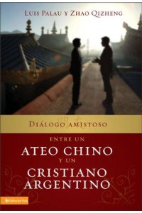 Dialogo amistoso entre un ateo chino y un cristiano argentino -  - Palau, Luis