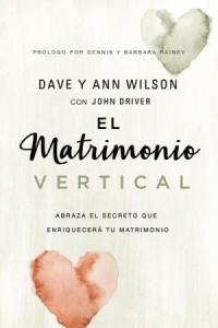 El matrimonio vertical -  - Wilson, Dave and Ann