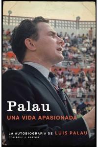 Palau: Palau: La autobiografía de Luis Palau con Paul J. Pastor -  - Palau, Luis