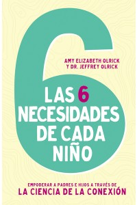 Las 6 necesidades de cada niño -  - Olrick, Amy Elizabeth
