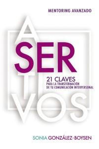 Asertivos: 21 claves para la transformación de tu comunicación personal -  - González A., Sonia