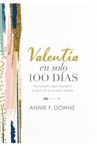 Valentía en solo 100 días: Devocionales para descubrir la parte de tu ser más valiente -  - Downs, Annie F.