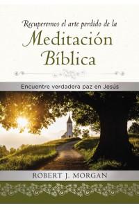 Recuperemos el arte perdido de la meditación bíblica -  - Morgan, Robert