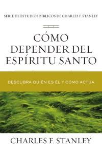 Cómo depender del Espíritu Santo - 9781400221653 - Stanley , Charles F.