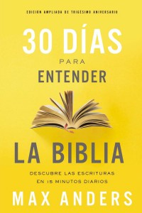 30 días para entender la Biblia: Descubre las Escrituras con 15 minutos diarios -  - Anders, Max