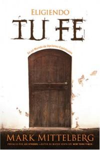Eligiendo Tu Fe: En un Mundo de Opciones Espirituales -  - Mittelberg, Mark