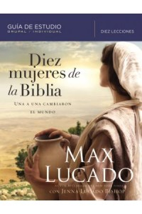 Diez mujeres de la Biblia -  - Lucado, Max