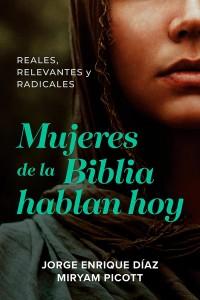 Mujeres de la Biblia hablan hoy: Reales, relevantes y radicales -  - Diaz, Jorge Enrique