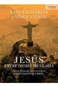 Jesús entre dioses seculares: Preguntas de la cultura y la invitación de Cristo -  - Zacharias, Ravi & Vitale Vincent