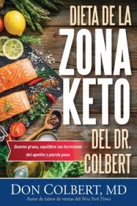 Dieta de la Zona Keto del Dr. Colbert: Quema Grasa, Equilibre las Hormonas del Apetito y Pierda Peso -  - Colbert, Don