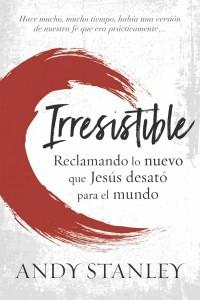 Irresistible: Reclamando lo nuevo que Jesús desató para el mundo -  - Stanley, Andy