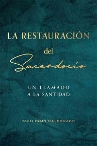 La Restauración Del Sacerdocio: Un llamado a la santidad -  - Maldonado, Guillermo