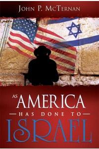 As America Has Done to Israel -  - McTernan, John P.