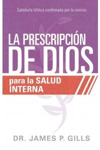 La prescripción de Dios para la salud interna: Sabiduría Bíblica confirmada por la ciencia -  - Gills, James