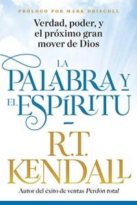 La Palabra y el Espíritu: La verdad, el poder y próximo gran mover de Dios -  - Kendall, R.T.