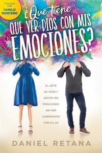 ¿Qué tiene que ver Dios com mis emociones? / What Does God Have to Do With my Emotions? -  - Retana, Daniel