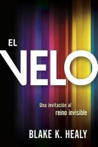 El velo: Una invitación al reino invisible -  - Healy, Blake K.