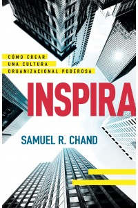 Inspira: Cómo crear una poderosa cultura organizacional -  - Chand, Samuel R.