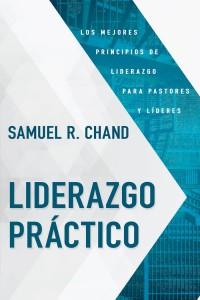 Liderazgo Práctico -  - Chand, Samuel R.