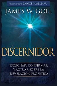 El Discernidor: Escuchar, confirmar y actuar sobre la revelación profética -  - Goll, James W