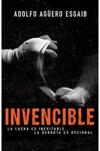 Invencible : ¿Las luchas son inevitables? las derrotas son opcionales -  - Aguero Esgaib, Adolfo