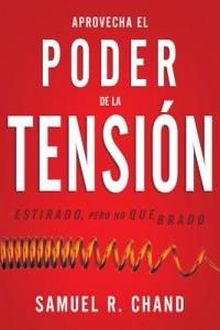 Aprovecha el poder de la tensión -  - Chand, Samuel R.