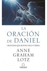La oración de Daniel: Oraciones que mueven cielo y tierra -  - Graham Lotz, Anne