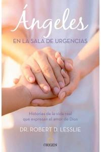 Ángeles en la sala de urgencias: Historias de la vida real que expresan el amor de Dios -  - Lesslie, Dr. Robert D.