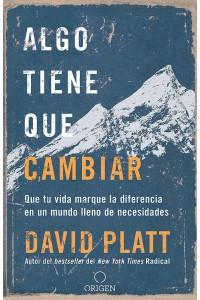 Algo tiene que cambiar, Que tu vida marque la diferencia en un mundo lleno de necesidades -  - Platt, David