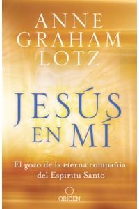 Jesús en mí: El gozo de la eterna compañía del Espíritu Santo -  - Graham Lotz, Anne