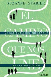 El camino que nos une: La sabiduría del eneagrama en las relaciones -  - Stabile, Suzanne