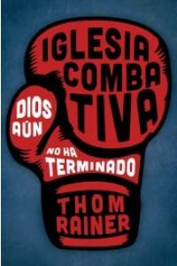 Iglesia combativa: Dios aún no ha terminado -  - Rainer, Thom S.