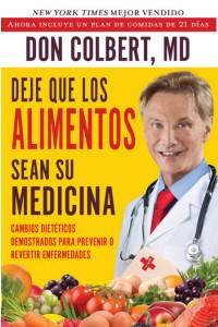 Deje Que Los Alimentos Sean Su Medicina : Cambios Dieteticos Demostrados Para Prevenir O Revertir Enfermedades -  - Colbert, Don