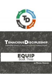 Tenacious Discipleship: Empowering Followers of Jesus to be Tenacious in Making Disciples (EQUIP) -  - Sanchez, Marcel