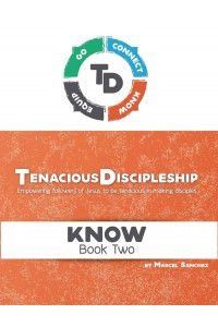 Tenacious Discipleship: Empowering Followers of Jesus to be Tenacious in Making Disciples (KNOW)  -  - Sanchez, Marcel