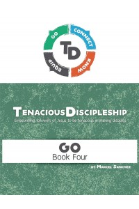 Tenacious Discipleship: Empowering Followers of Jesus to be Tenacious in Making Disciples (GO) -  - Sanchez, Marcel