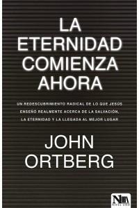 La eternidad comienza ahora  -  - Ortberg, John
