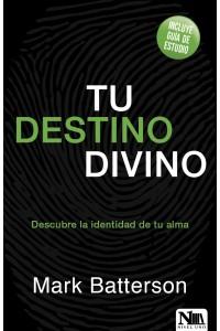 Tu destino divino: Descubre la identidad de tu alma -  - Batterson, Mark