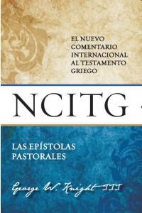 Epístolas pastorales - NCITG El Nuevo Comentario Internacional al Testamento Griego -  - Knight, George W.