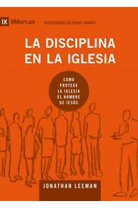 La disciplina en la iglesia: Cómo protege la iglesia el nombre de Jesús -  - Leeman, Jonathan