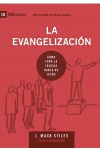 La evangelización: Cómo toda la iglesia habla de Jesús -  - Stiles, J. Mack