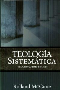 Teología Sistemática del Cristianismo Bíblico -  - McCune, Rolland