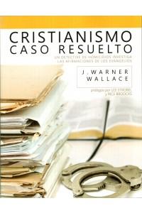 Cristianismo: Caso Resuelto (Un detective de homicidios investiga las afirmaciones de los Evangelios) -  - Wallace, Warner