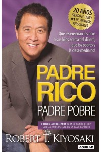Padre Rico, Padre Pobre. Edición 20 Aniversario: Qué Les Enseñan Los Ricos a Sus Hijos Acerca del Dinero, ¡que Los Pobres Y La Clase Media No! -