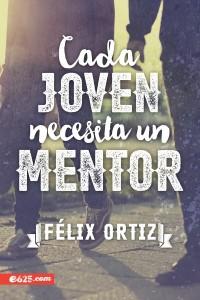 Cada Joven Necesita un Mentor  -  - Ortiz, Félix