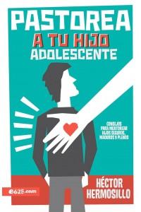 Pastorea a tu hijo adolescente: Consejos para mentorear hijos seguros, maduros y plenos -  - Hermosillo, Hector