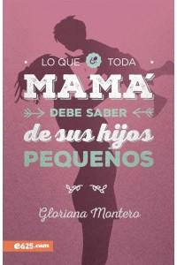 Lo que toda mamá debe saber de sus hijos pequeños - 9781946707154 - Montero, Gloriana