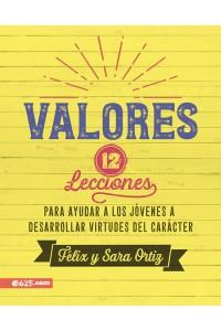 Valores: 12 lecciones para ayudar a los jóvenes a desarrollar virtudes del carácter -  - Ortiz, Félix