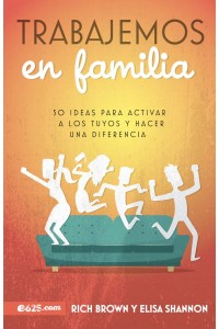 Trabajemos en familia: 50 ideas para activar a los tuyos y hacer una diferencia -  - Brown, Rich y Elisa